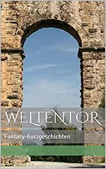 WELTENTOR: Fantasy-Kurzgeschichten