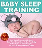 Baby Sleep Training: How To Get Your Baby To Finally Go To Sleep Tonight...So You Can Also Get Restful Sleep (Mommy and Baby Books by Andrea L. Mortenson Book 4)