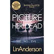 Picture Her Dead (Forensic Scientist Rhona MacLeod Book 8)