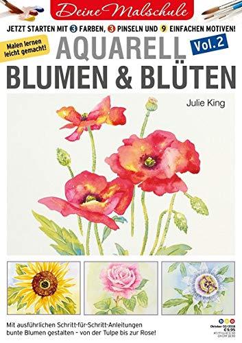 Deine Malschule - Aquarell Volume 2 - Blumen & Blüten: Jetzt starten mit 3 Farben, 3 Pinseln und 9...