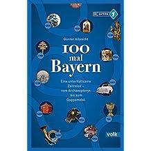 100 mal Bayern: Eine unterhaltsame Zeitreise vom Archaeopteryx bis zum Goggomobil