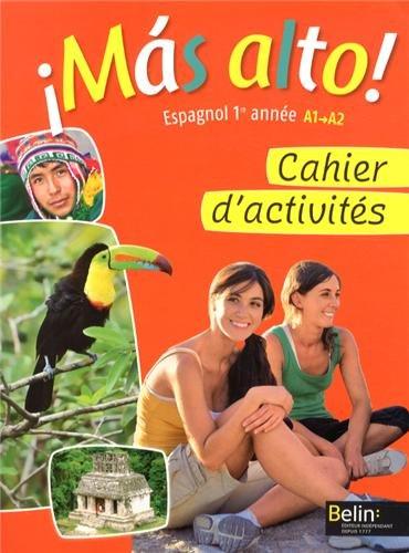 Espagnol 1re année A1-A2 Mas alto! : Cahier d'activités par Elisabeth Mazoyer, Jean-Patrick Mazoyer, Reynald Montaigu