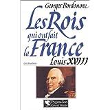 Les rois qui ont fait la France : Louis XVIII le désiré