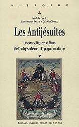 Les Antijésuites : Discours, figures et lieux de l'antijésuitisme à l'époque moderne