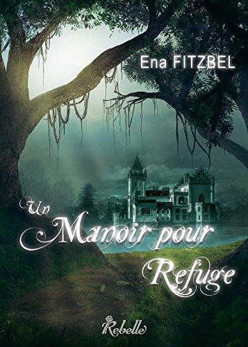 Un manoir pour refuge: Tome 1 par [Fitzbel, Ena]