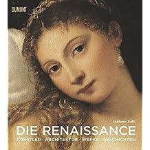 Die Renaissance: Kunst Architektur Geschichte Meisterwerke
