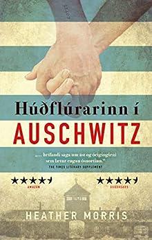 Húðflúrarinn í Auschwitz (Icelandic Edition) by [Heather Morris]
