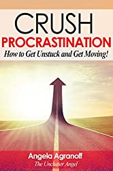 Crush Procrastination: How to Get Unstuck and Get Moving! (English Edition)
