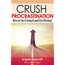 Crush Procrastination: How to Get Unstuck and Get Moving!