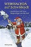 Weihnachda auf Schwäbisch: Geschichten und Verse freigeschippt von Edi Graf
