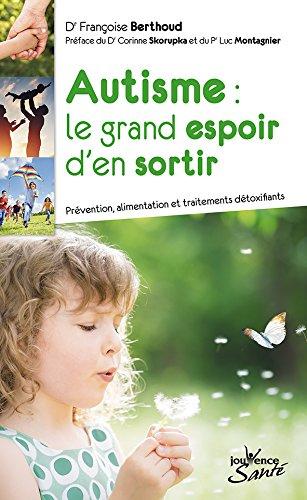 Le grand espoir de sortir de l'autisme : Prévention, alimentation et traitements détoxifiants par Françoise Berthoud