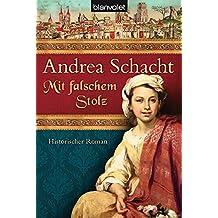Mit falschem Stolz: Historischer Roman (Alyss, die Tochter der Begine Almut, Band 4)