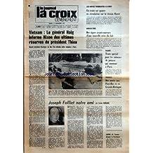 CROIX L'EVENEMENT (LA) [No 27323] du 14/11/1972 - VIETNAM LE GENERAL HAIG INFORME NIXON DES ULTIMES RESERVES DU PRESIDENT THIEU - NOUVEL ENTRETIEN KISSINGER LE DUC THO ATTENDU CETTE SEMAINE A PARIS PAR PM - LES GREVES TOURNANTES A LA SNCF UN TRAIN SUR QUATRE EN CIRCULATION SUR LE RESEAU OUEST - AGRICULTURE DES SIGNES AVANT-COUREURS D'UNE NOUVELLE CRISE DU LAIT - ALSACE TRAIN SPECIAL POUR LES MINEURS DE POTASSE QUI MONTENT A PARIS - TEMPETE DES MORTS AUX PAYS-BAS ET EN GRANDE-BRETAGNE - JOSEPH F