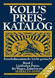 Koll's Preiskatalog: Märklin 00/H0, Gesamtausgabe 2009 Liebhaberpreise für Triebfahrzeuge, Wagen, Zubehör etc. Eisenbahnsammeln leicht gemacht / ... Zubehör etc. Eisenbahnsammeln leicht gemacht