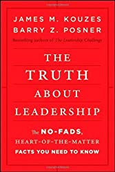 The Truth about Leadership: The No-fads, Heart-of-the-Matter Facts You Need to Know by Kouzes, James M., Posner, Barry Z. (2010) Hardcover