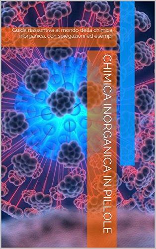 Chimica inorganica in pillole: Guida riassuntiva al mondo della chimica inorganica, con spiegazioni ed esempi