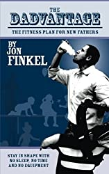 The Dadvantage: A Blueprint for New Fathers to Stay in Shape on No Sleep, with No Time and No Equipment by Jon Finkel (2012-11-28)