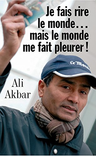 Je fais rire le monde... mais le monde me fait pleurer (Le monde d'Ali Akbar t. 1) par Ali Akbar