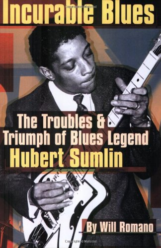 Incurable Blues: The Troubles & Triumph of Blues Legend Hubert Sumlin: The Trouble and Triumph of Blues Legend Hubert Sumlin