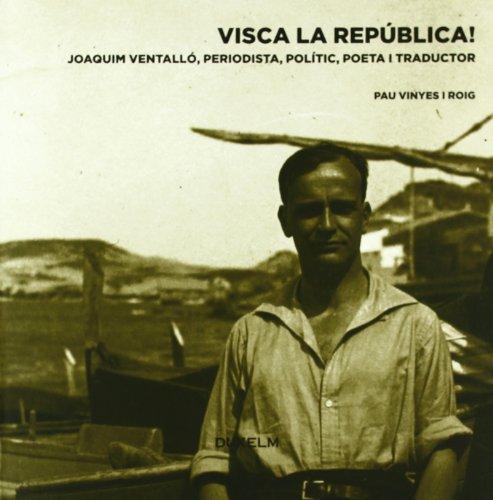 VISCA LA REPÚBLICA!: Joaquim Ventalló, periodista, polític, poeta i traductor