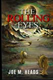 The Rolling Eyes: THE ROLLING EYES goes beyond the science-fiction genre which has become standard in theaters and television movies where the plot is ... by laser beams and the horses by spaceships.