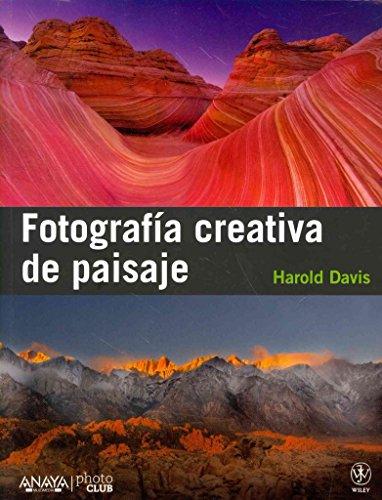[(Fotografia creativa de paisaje / Creative Landscape : Digital Photography Tips and Techniques)] [By (author) Harold Davis] published on (March, 2012)
