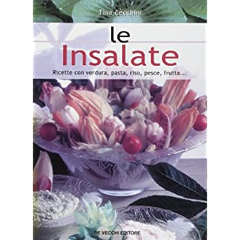 Le Insalate. Ricette Con Verdura, Pasta, Riso, Pesce, Frutta...