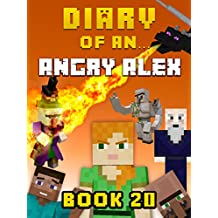 Diary of an Angry Alex: Book 20 [An Unofficial Minecraft Book] (Minecraft Tales 99) (English Edition)