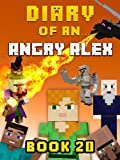 #6: Diary of an Angry Alex: Book 20 [An Unofficial Minecraft Book] (Minecraft Tales 99)