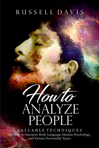 How to Analyze People: Valuable Techniques on How to Interpret Body Language, Human Psychology, and Various Personality Types  (English Edition)