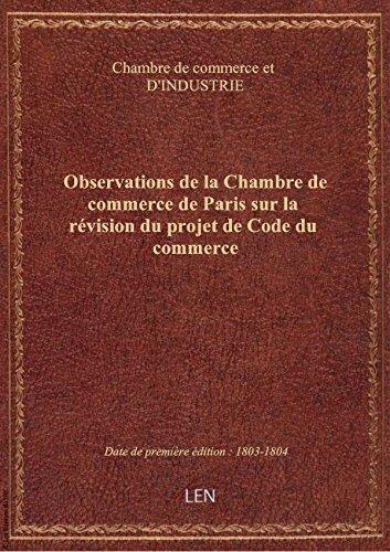 Observations de la Chambre de commerce de Paris sur la révision du projet de Code du commerce