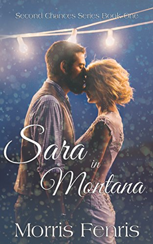 Sara in Montana (Second Chances Series Book 1) by Morris Fenris