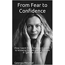 From Fear to Confidence: How I went from shaking in public to knowing I could give a TED talk if I got the chance! (English Edition)