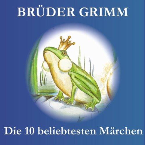 Brüder Grimm - Die 10 beliebtesten Märchen