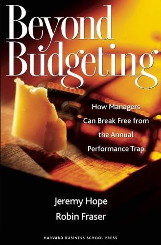 Beyond Budgeting: How Managers Can Break Free from the Annual Performance Trap por Jeremy Hope