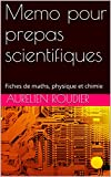 Memo pour prepas scientifiques: Fiches de maths, physique et chimie