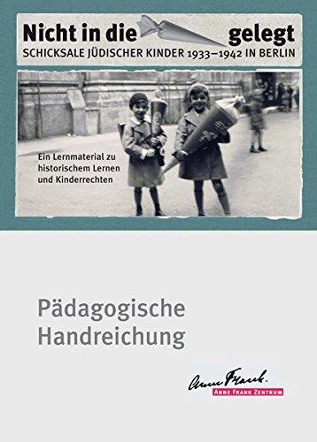 Nicht in die Schultüte gelegt: Schicksale jüdischer Kinder 1933-1942 in Berlin. Ein Lernmaterial zu historischem Lernen und Kinderrechten