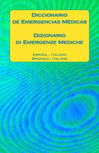 Diccionario de Emergencias Médicas / Dizionario di Emergenze Mediche: Espanol - Italiano / Spagnolo - Italiano por Edita Ciglenecki