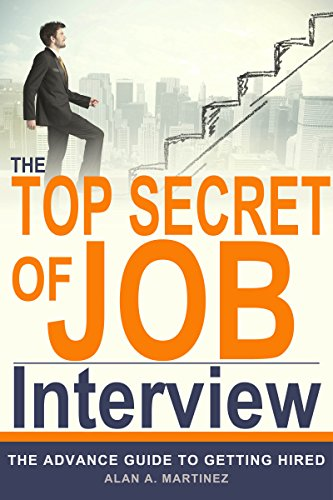 Job Interview Question and answers : The Top secret of Job Interview : The Advance Guide to getting hired - resume writing samples and tips, how to find a job when there are no job