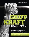 Griffkraft trainieren: Mehr Kraft in Fingern, Händen und Unterarmen. Perfekt für Calisthenics, Krafttraining, Gymnastik, Turnen, Klettern, Parkour, Ringtraining u.v.m.