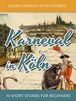 Learn German with Stories: Karneval in Köln - 10 Short Stories for Beginners (Dino lernt Deutsch 3) (German Edition) di [Klein, André]