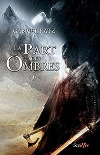 La part des ombres, tome 1 par Gabriel Katz