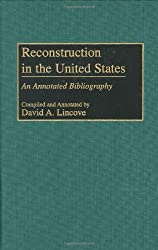 Reconstruction in the United States: An Annotated Bibliography (Bibliographies and Indexes in American History) by David Lincove (2000-01-30)