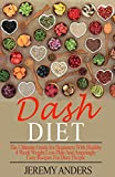 DASH Diet: The Ultimate Guide for Beginners with Healthy 4 Week Weight Loss Plan and Amazingly Easy Recipes for Busy People