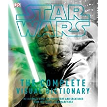 Star Wars: The Complete Visual Dictionary - The Ultimate Guide to Characters and Creatures from the Entire Star Wars Saga by David West Reynolds, James Luceno (2006) Hardcover