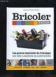 Bricoler facile / Les gestes essentielles du bricolage en 100 leçons illustrées