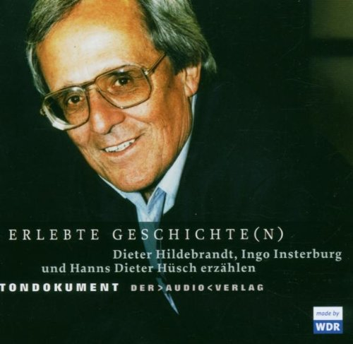 Erlebte Geschichte(n) - Dieter Hildebrandt, Ingo Insterburg und Hanns Dieter Hüsch erzählen: Tondokument