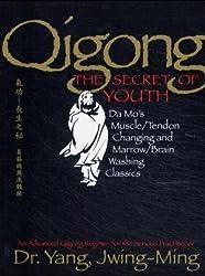 Qigong, the Secret of Youth: Da Mo's Muscle/tendon and Marrow/brain Washing Classics