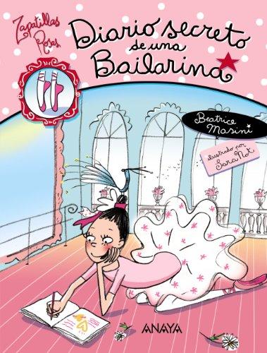 Diario secreto de una bailarina (Libros Para Jóvenes - Libros De Consumo - Zapatillas Rosas) por Beatrice Masini