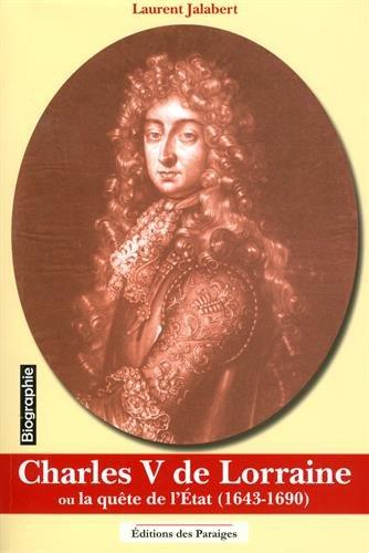 Charles V de Lorraine ou la qute de l'Etat (1643-1690)